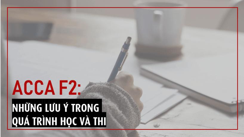 ACCA MA (F2): Cần lưu ý những gì trong quá trình học và thi?