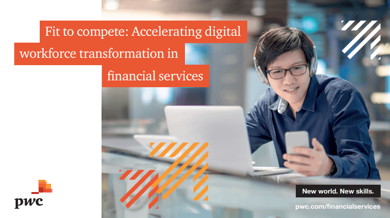 Download tài liệu Fit to compete: Accelerating digital workforce transformation in financial services theo PwC