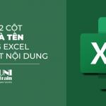 [Excel Tips] Cách gộp 2 cột họ và tên trong Excel không mất nội dung