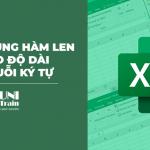 [Excel tips] Cách sử dụng hàm LEN – hàm đo độ dài của chuỗi ký tự