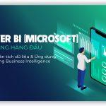 Power BI (Microsoft) – Nền tảng hàng đầu trong phân tích dữ liệu & ứng dụng thành công Business Intelligence