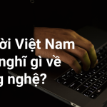 Người Việt Nam suy nghĩ gì về công nghệ?