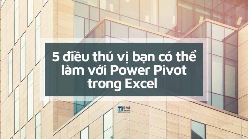 5 điều thú vị bạn có thể làm với Power Pivot trong Excel