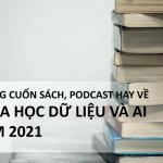 Những cuốn sách, Podcast hay về khoa học dữ liệu và AI năm 2021