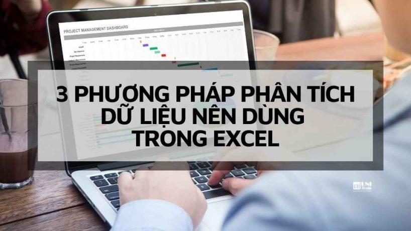 3 Phương pháp phân tích dữ liệu nên dùng trong Excel