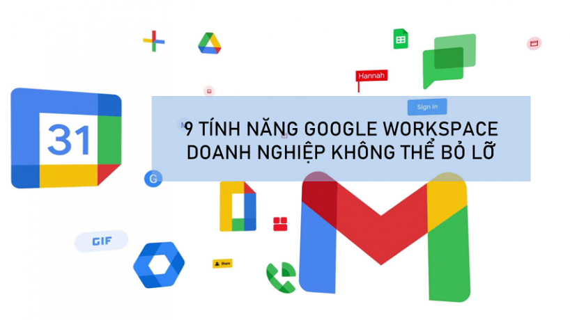 9 tính năng Google Workspace doanh nghiệp không thể bỏ lỡ