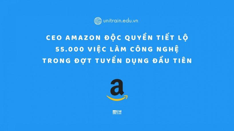 CEO Amazon ĐỘC QUYỀN tiết lộ 55.000 việc làm công nghệ trong đợt tuyển dụng đầu tiên